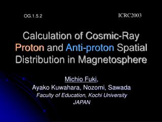 Calculation of Cosmic-Ray  Proton  and  Anti-proton  Spatial Distribution in Magnetosphere