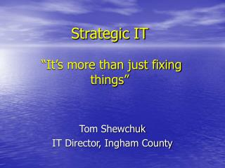 "Strategic IT  ""It's more than just fixing things"""