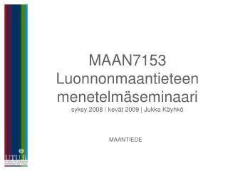 MAAN7153 Luonnonmaantieteen menetelmäseminaari syksy 2008 / kevät 2009 | Jukka Käyhkö