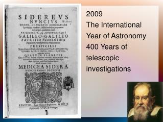 2009  The International Year of Astronomy 400 Years of telescopic investigations