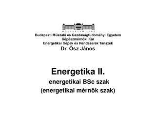Energetika II. energetikai BSc szak (energetikai mérnök szak)