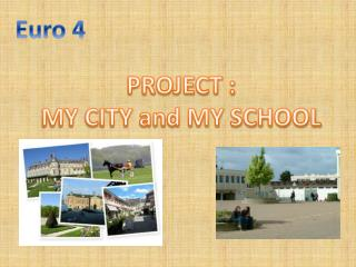 PROJECT :  MY CITY and MY SCHOOL