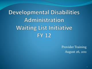 Developmental Disabilities Administration Waiting List Initiative  FY 12