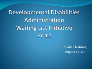 Developmental Disabilities Administration Waiting List Initiative  FY 12