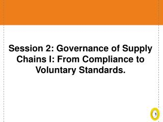Session 2: Governance of Supply Chains I: From Compliance to Voluntary Standards.