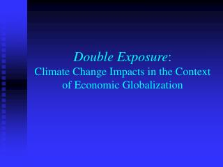 Double Exposure :  Climate Change Impacts in the Context of Economic Globalization