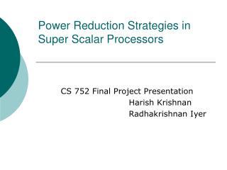 Power Reduction Strategies in Super Scalar Processors