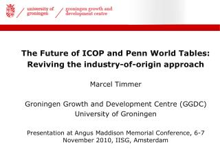 The Future of ICOP and Penn World Tables:  Reviving the industry-of-origin approach  Marcel Timmer