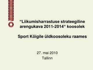 �Liikumisharrastuse strateegiline arengukava 2011-2014� koosolek Sport K�igile �ldkoosoleku raames