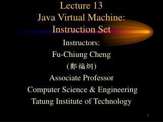 Lecture 13 Java Virtual Machine:  Instruction Set