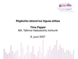 Riigikohtu lahend kui õiguse allikas Tiina Pappel MA, Tallinna Halduskohtu kohtunik 8. juuni 2007