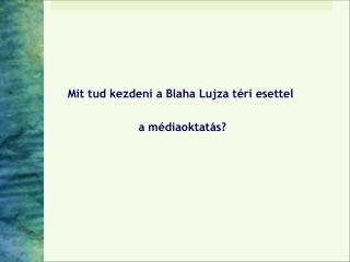Mit tud kezdeni a Blaha Lujza t�ri esettel      a m�diaoktat�s?