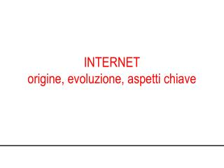 INTERNET origine, evoluzione, aspetti chiave