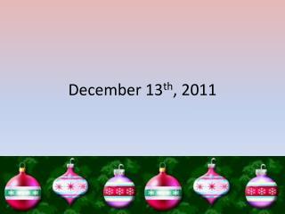 December 13 th , 2011