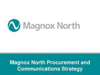 Magnox North Procurement and Communications Strategy