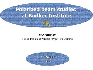 Yu.Shatunov Budker Institute of Nuclear Physics,  Novosibirsk