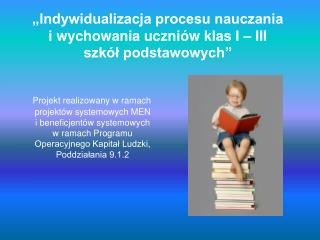 """""""Indywidualizacja procesu nauczania i wychowania uczniów klas I – III  szkół podstawowych"""""""