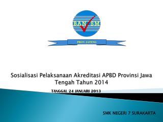 Sosialisasi Pelaksanaan Akreditasi  APBD  Provinsi Jawa  Tengah  Tahun  2014