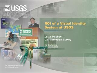 ROI of a Visual Identity System at USGS  Leslie McElroy U.S. Geological Survey  CENDI Workshop November 2, 2006