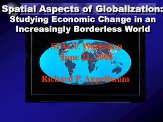 SPACE Workshop June 21, 2004 Richard P. Appelbaum