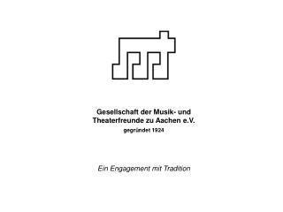 Gesellschaft der Musik- und  Theaterfreunde zu Aachen e.V. gegr ndet 1924