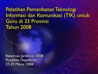 Rakornas Jardiknas 2008 Pusdiklat Depdiknas 27-29 Maret 2008
