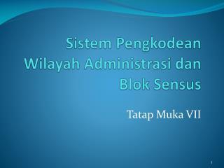 Sistem Pengkodean Wilayah Administrasi  dan  Blok  Sensus