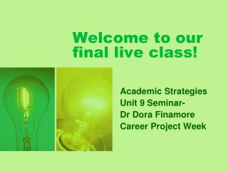 Welcome to our final live class!