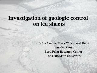 Investigation of geologic control  on ice sheets