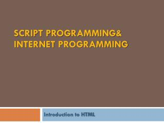 Script Programming& Internet  Programming