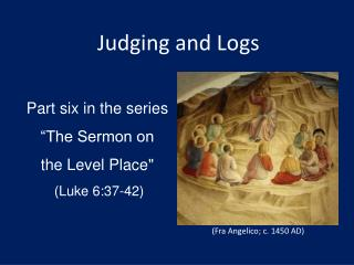 "Part six in the series ""The Sermon on  the Level Place""  (Luke 6:37-42)"