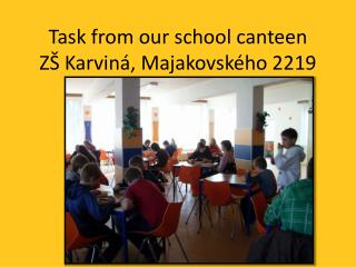 Task from our school canteen  Z� Karvin�, Majakovsk�ho 2219