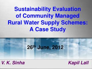 Sustainability Evaluation  of Community Managed  Rural Water Supply Schemes:  A Case Study