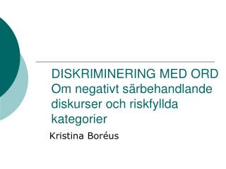 DISKRIMINERING MED ORD Om negativt särbehandlande diskurser och riskfyllda kategorier