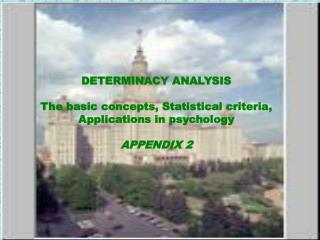 DETERMINACY ANALYSIS The basic concepts, Statistical criteria, Applications in psychology