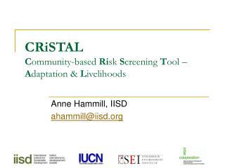 CRiSTAL C ommunity-based  Ri sk  S creening  T ool –  A daptation &  L ivelihoods