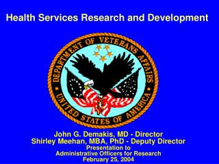 John G. Demakis, MD - Director Shirley Meehan, MBA, PhD - Deputy Director Presentation to