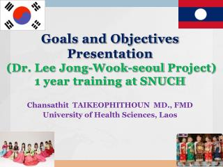 Goals and Objectives Presentation (Dr. Lee Jong-Wook-seoul Project) 1 year training at SNUCH