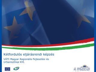 Kétfordulós eljárásrendi képzés VÁTI Magyar Regionális Fejlesztési és Urbanisztikai Kht.