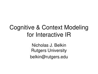 Cognitive & Context Modeling for Interactive IR