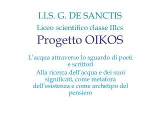 I.I.S. G. DE SANCTIS  Liceo scientifico classe IIIcs Progetto OIKOS