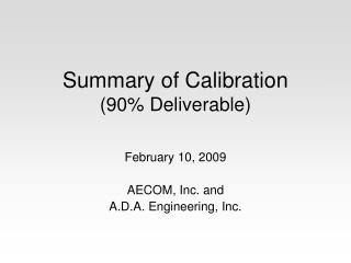 Summary of Calibration  (90% Deliverable)