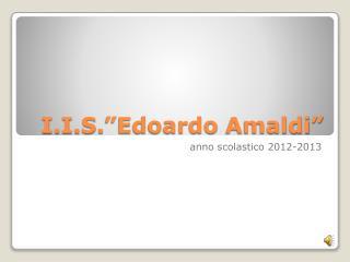 """I.I.S. """"Edoardo  Amaldi """""""