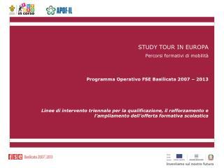 STUDY TOUR IN EUROPA Percorsi formativi di mobilità Programma Operativo FSE Basilicata 2007 – 2013