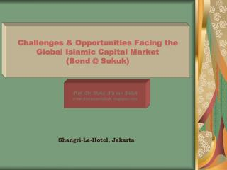 Challenges & Opportunities Facing the Global Islamic Capital Market  (Bond @ Sukuk)
