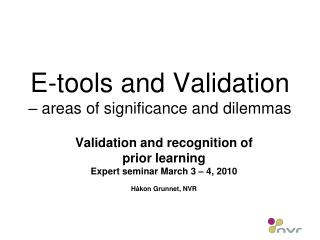 E-tools and Validation  – areas of significance and dilemmas