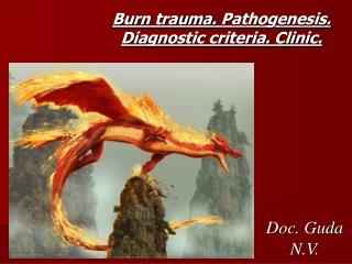 Burn trauma .  Pathogenesis. Diagnostic criteria. Clinic.