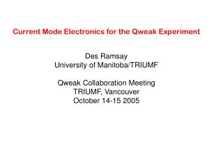 Current Mode Electronics for the Qweak Experiment Des Ramsay University of Manitoba/TRIUMF