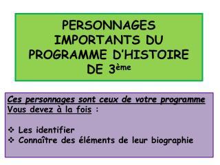PERSONNAGES IMPORTANTS DU PROGRAMME D'HISTOIRE  DE 3 ème