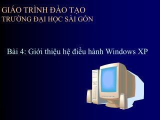 Bài 4: Giới thiệu hệ điều hành Windows XP